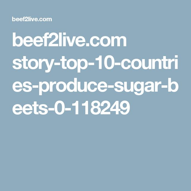beef2live.com story-top-10-countries-produce-sugar-beets-0-118249