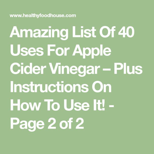 Amazing List Of 40 Uses For Apple Cider Vinegar – Plus Instructions On How To Use It! - Page 2 of 2