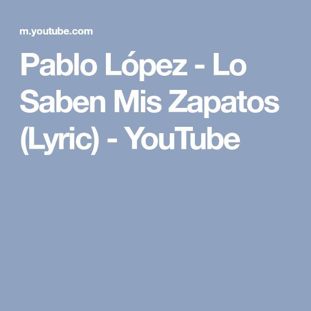 Pablo López - Lo Saben Mis Zapatos (Lyric) - YouTube