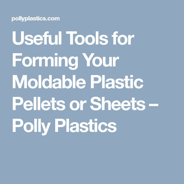Useful Tools for Forming Your Moldable Plastic Pellets or Sheets – Polly Plastics