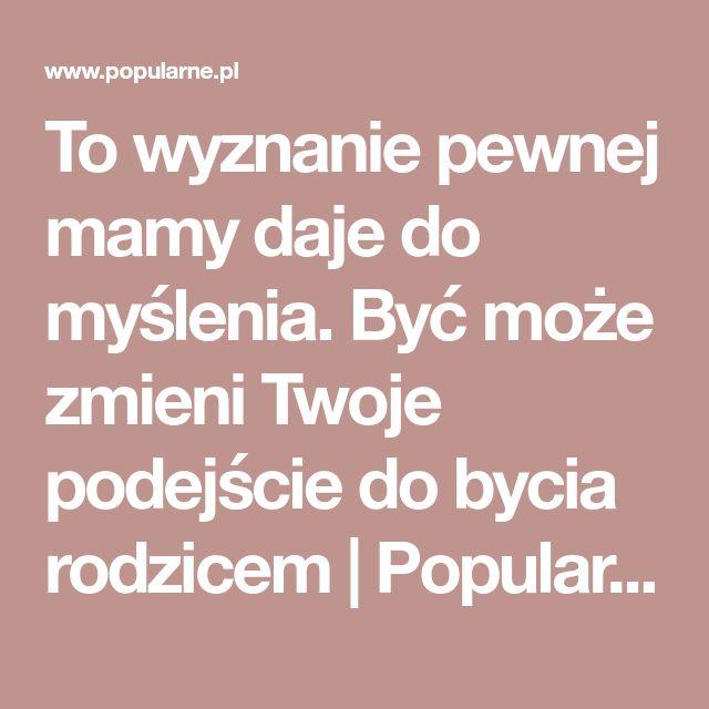 To wyznanie pewnej mamy daje do myślenia. Być może zmieni Twoje podejście do bycia rodzicem | Popularne.pl