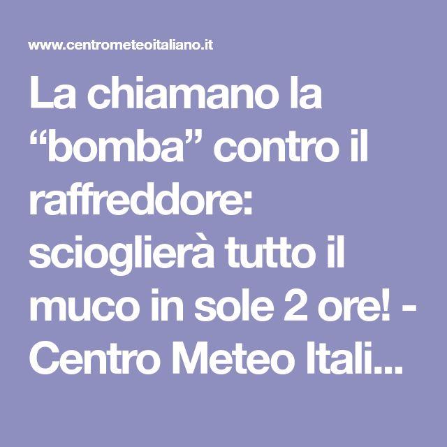 """La chiamano la """"bomba"""" contro il raffreddore: scioglierà tutto il muco in sole 2 ore! - Centro Meteo Italiano"""