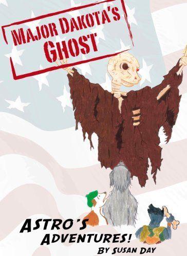 Major Dakota's Ghost: Book 4 in the Astro's Adventures Series by Susan Day, http://www.amazon.com/dp/B00H2AC94Q/ref=cm_sw_r_pi_dp_hA5.ub1BZ8NQ1