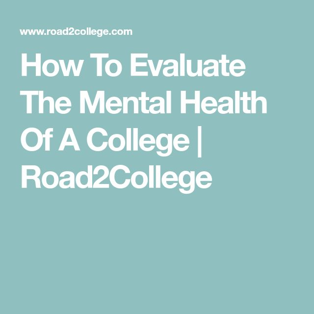 How To Evaluate The Mental Health Of A College | Road2College