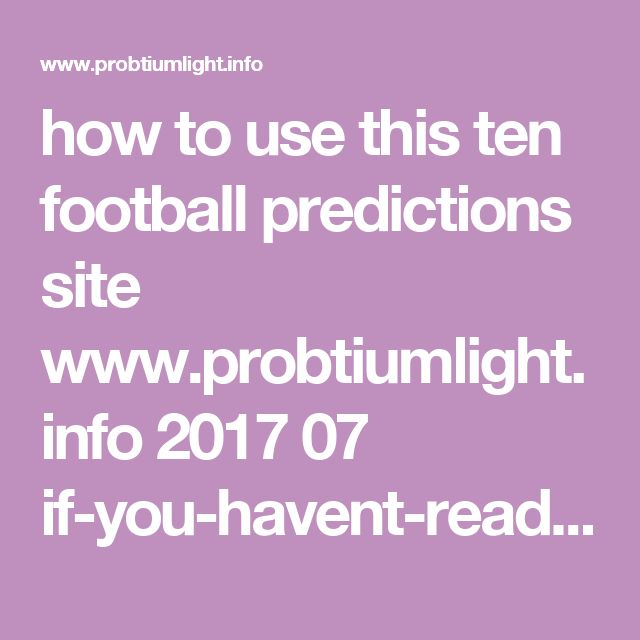 how to use this ten football predictions site    www.probtiumlight.info 2017 07 if-you-havent-read-our-articles-on-how.html