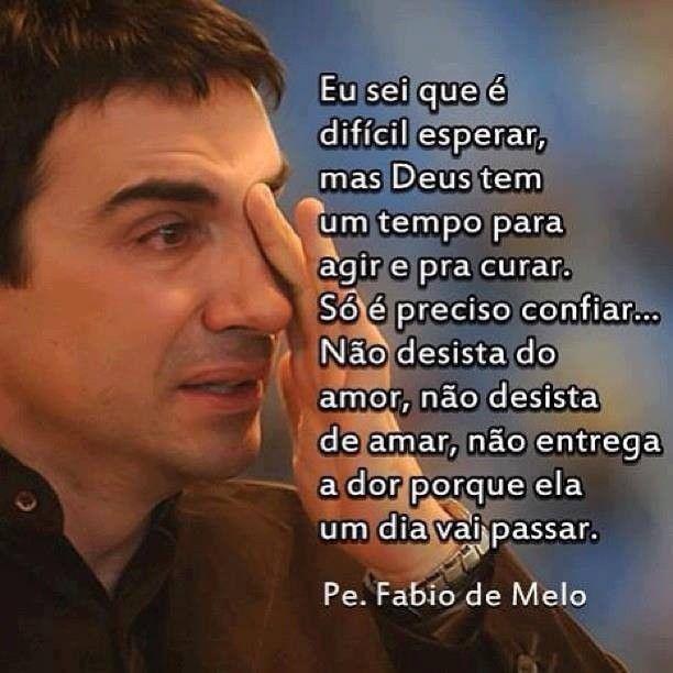 Padre Fábio de Melo.  https://novaato.wordpress.com/2013/07/06/e-vigie-seus-pensamentos-cuidado/