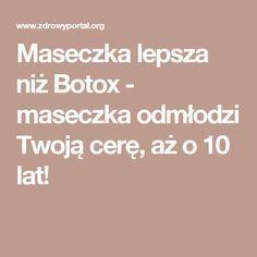 Maseczka lepsza niż Botox - maseczka odmłodzi Twoją cerę, aż o 10 lat!