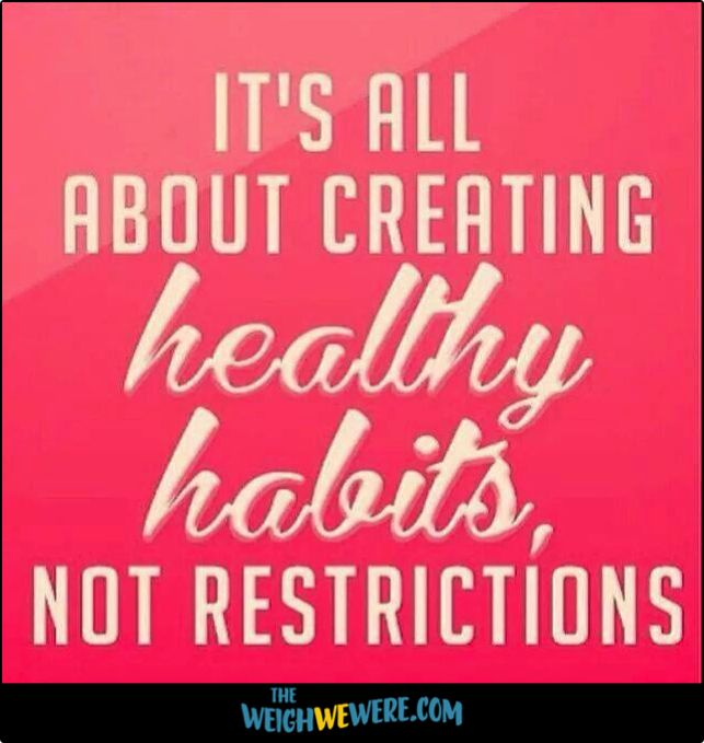 Quote:  It's all about creating healthy habits, not restrictions!  via TheWeighWeWere.com