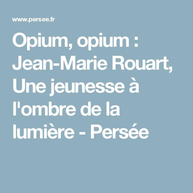 Opium, opium : Jean-Marie Rouart, Une jeunesse à l'ombre de la lumière - Persée