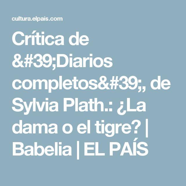 Crítica de 'Diarios completos', de Sylvia Plath.:  ¿La dama o el tigre? | Babelia | EL PAÍS