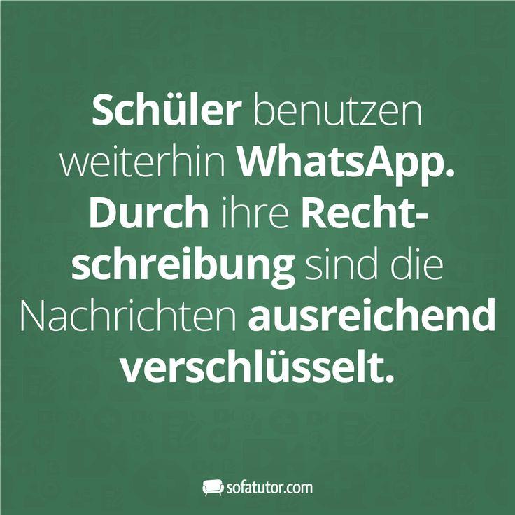 """WhatsApp-Spruch: """"Schüler benutzen weiterhin WhatsApp. Durch ihre Rechtschreibung sind die Nachrichten ausreichend verschlüsselt."""" (http://magazin.sofatutor.com/lehrer/) Lustige Sprüche Schule"""