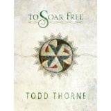 To Soar Free (Kindle Edition)By Todd Thorne