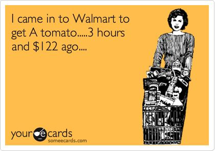 Every time!: Everytim, Ain T, 122, My Life, Costco, At Walmart, I Can Relate, Hate Walmart, Totally Me
