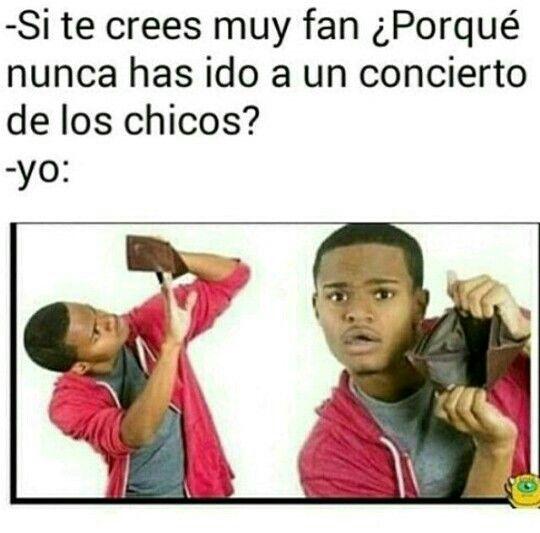 Si estas tan fasinados con esos chicos ¿Porque nunca as Ido a un concierto? If your such a fan how come u have never gone to ONE Of their concerts?!