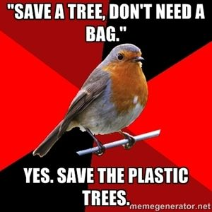 """Save A Tree, Don't Need a bag."" YES. SAVE THE PLASTIC TREES. Or the milk jugs.."