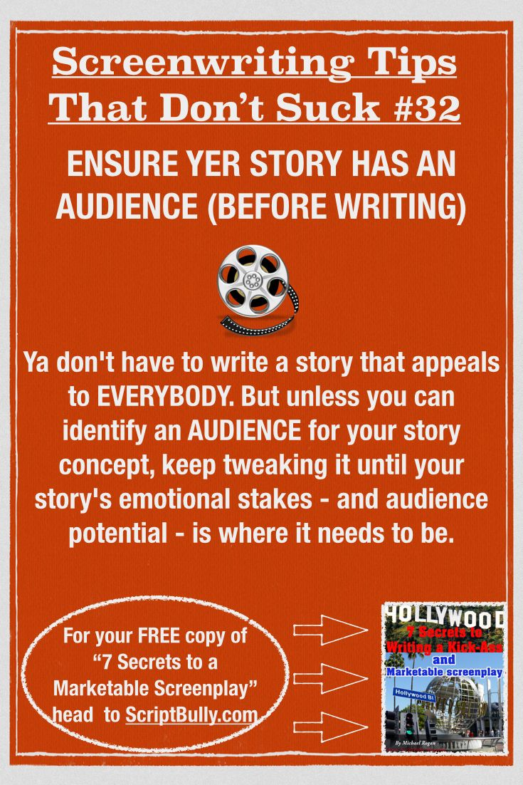 "Screenwriting Tip No.32: Ensure Yer Story Has an Audience (Before Writing) ...(For a FREE copy of ""7 Secrets to a Marketable Screenplay"" head over to http://scriptbully.com/free) #scriptbully"