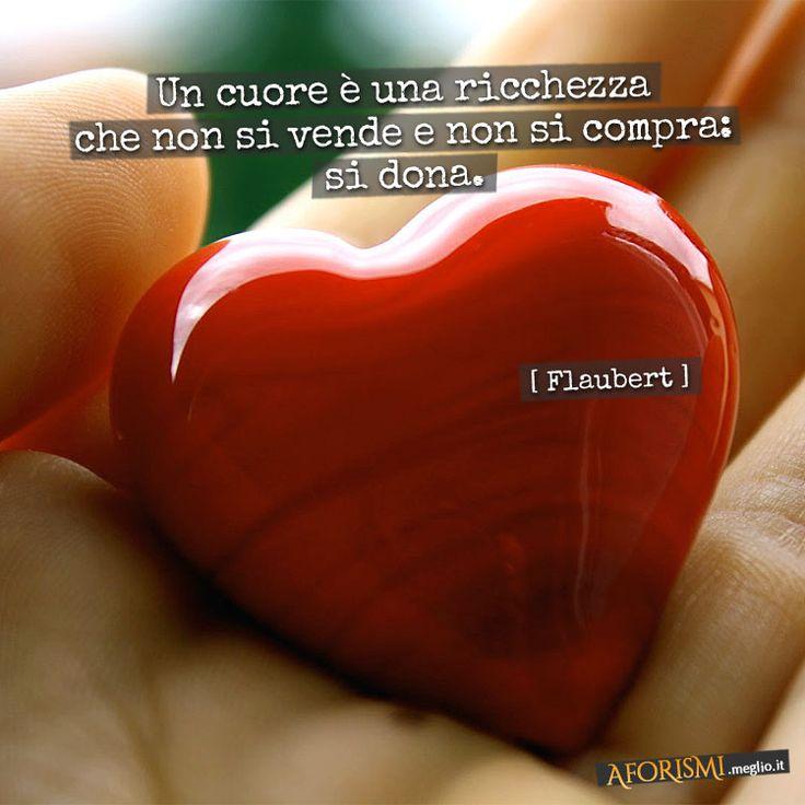 Gustave Flaubert • Un cuore è una ricchezza che non si vende e non si compra: si dona.