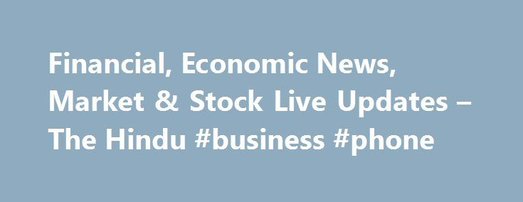 Financial, Economic News, Market & Stock Live Updates – The Hindu #business #phone http://aurora.remmont.com/financial-economic-news-market-stock-live-updates-the-hindu-business-phone/  # 1hr Wawrinka stuns Murray to become oldest French Open finalist in 44 years 1hr Top 10 stories of June 9, 2017: U.K. poll results shocker, PAN-Aadhaar linkage and more 2hrs GoT battle sequence 'terrified' Kit Harington 4hrs Tata Motors global sales declines in May 4hrs I watched 'Dangal' and liked it…