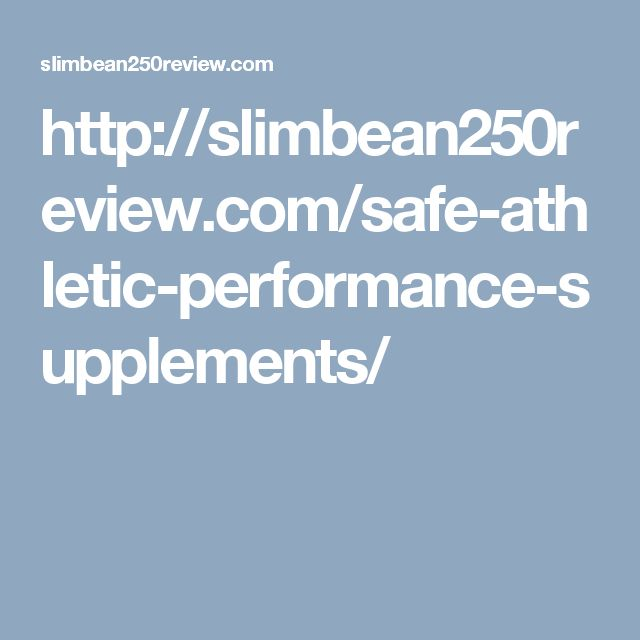 http://slimbean250review.com/safe-athletic-performance-supplements/