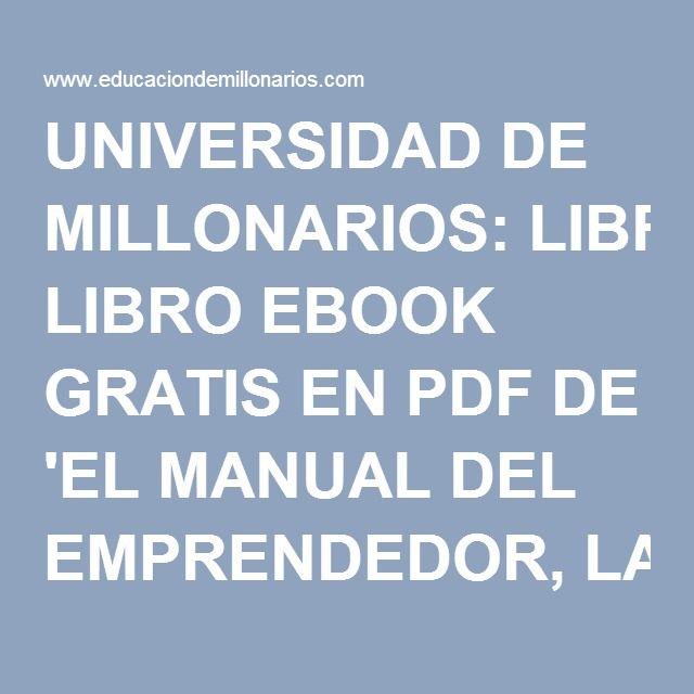 Universidad De Millonarios Libro Ebook Gratis En Pdf De El Manual Del Emprendedor La Guía Paso A Paso Para Crear Una Gran Compañía Por S Mobile Boarding Pass