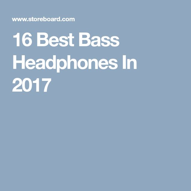 16 Best Bass Headphones In 2017