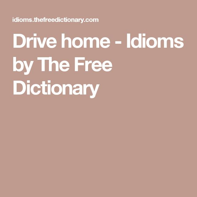 Drive home - Idioms by The Free Dictionary