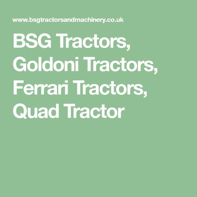 BSG Tractors, Goldoni Tractors, Ferrari Tractors, Quad Tractor