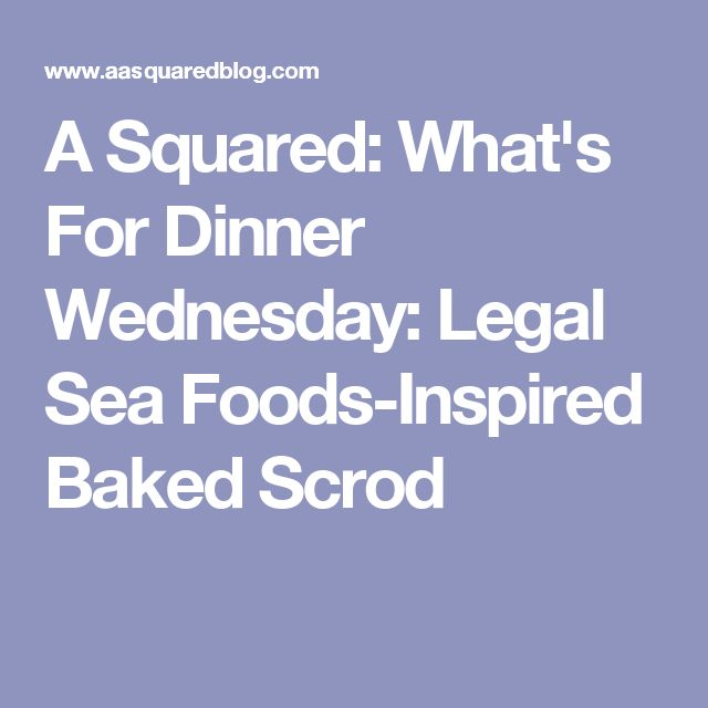 A Squared: What's For Dinner Wednesday: Legal Sea Foods-Inspired Baked Scrod