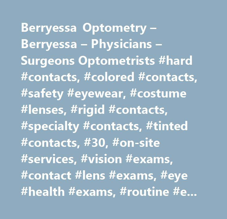 Berryessa Optometry – Berryessa – Physicians – Surgeons Optometrists #hard #contacts, #colored #contacts, #safety #eyewear, #costume #lenses, #rigid #contacts, #specialty #contacts, #tinted #contacts, #30, #on-site #services, #vision #exams, #contact #lens #exams, #eye #health #exams, #routine #exams, #custom #services, #contact #lens #fitting, #eyewear #fittings, #adjustments, #health #exams, #in-house, #in-office, #on #premises, #vision #analysis, #vision #health, #visual #exams…