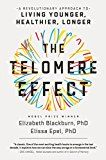 The Telomere Effect: A Revolutionary Approach to Living Younger Healthier Longer