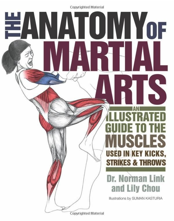 The Anatomy of Martial Arts: An Illustrated Guide to the Muscles Used for Each Strike, Kick, and Throw