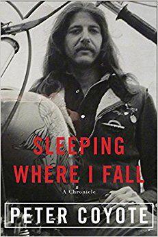 Sleeping Where I Fall: A Chronicle: Peter Coyote: 9781619025608: Amazon.com: Books