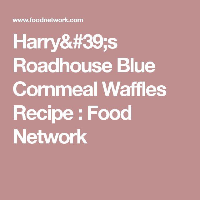 Harry's Roadhouse Blue Cornmeal Waffles Recipe : Food Network