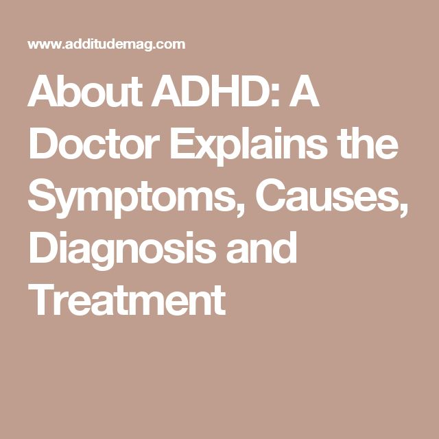 About ADHD: A Doctor Explains the Symptoms, Causes, Diagnosis and Treatment