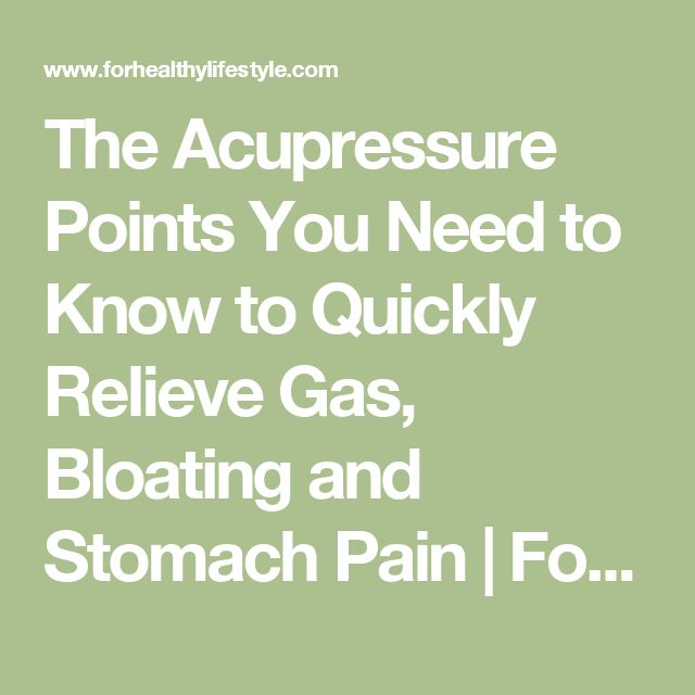 The Acupressure Points You Need to Know to Quickly Relieve Gas, Bloating and Stomach Pain | For Healthy Lifestyle