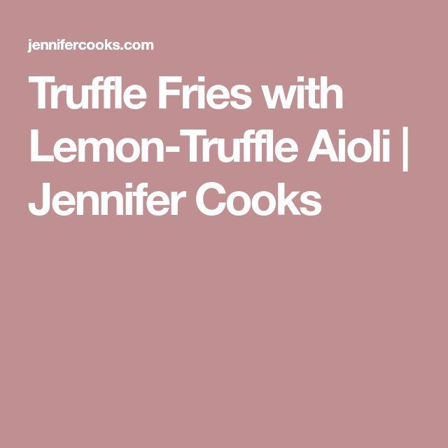 Truffle Fries with Lemon-Truffle Aioli | Jennifer Cooks