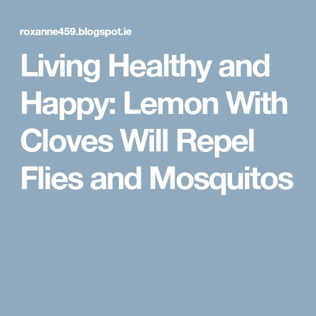 Living Healthy and Happy: Lemon With Cloves Will Repel Flies and Mosquitos