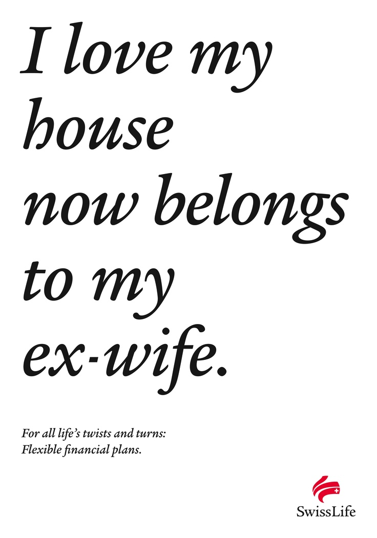 AWARD: SAPPHIRE / CATEGORY: INSURANCE / BANKING / FINANCIAL SERVICE / CAMPAIGN: Life s Turns in A Sentence: Love my House, Not interested in getting married, I like working with you, You are the only woman, She's my everything, Love my house / ADVERTISER: Swiss Life / AGENCY: Spillmann / Felser / Leo Burnett
