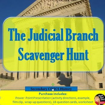 The Judicial Branch Scavenger Hunt This fun, interactive activity will test your students' knowledge about the American Judicial Branch. Students will work with a partner to answer 18 questions related to the U.S. court system. The first team to complete all the answers correctly wins!