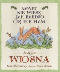 Nawet nie wiesz jak bardzo cię kocham kiedy jest wiosna - jedynie 4,60zł w matras.pl