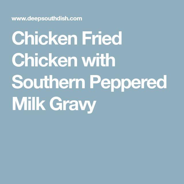 Chicken Fried Chicken with Southern Peppered Milk Gravy