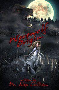 Werewolf Origin by @DrAlexCullison #Werewolf #Book #Horror #Fantasy #Mythology https://vanessakingsbooks.com/2017/03/20/werewolf-origin/