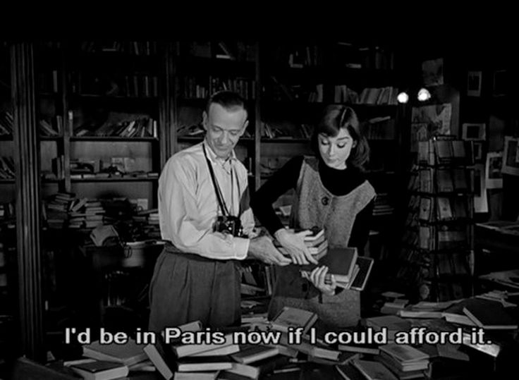 "|| ""i'd be in Paris now if i could afford it."" -audrey hepburn in funny face"