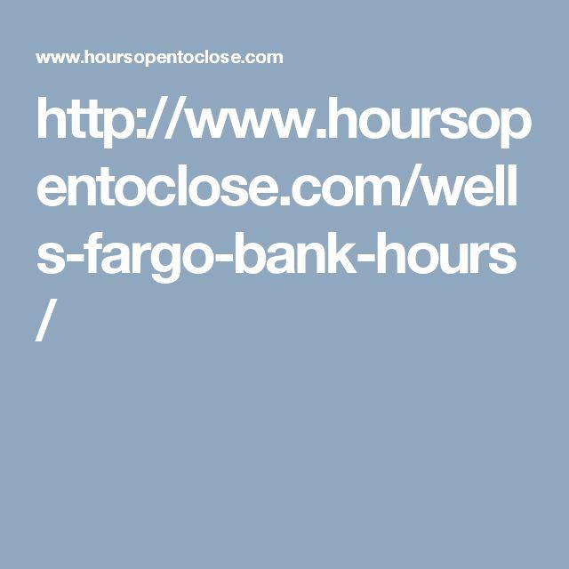 http://www.hoursopentoclose.com/wells-fargo-bank-hours/
