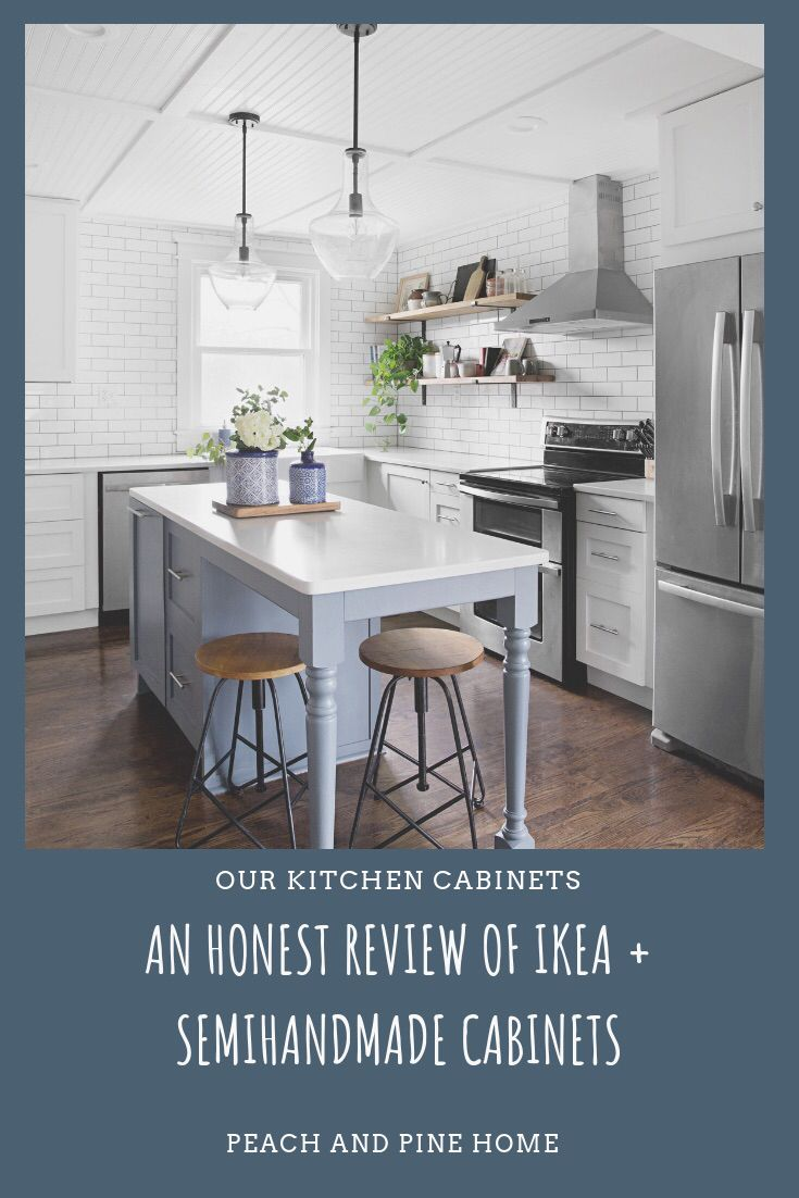 Peach Pine Home Our Kitchen Cabinets An Honest Review Of Ikea And Semihandmade Kitchen Cabinets Kitchen Handmade Cabinets