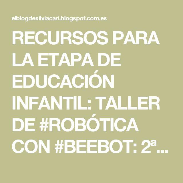 RECURSOS PARA LA ETAPA DE EDUCACIÓN INFANTIL: TALLER DE #ROBÓTICA CON #BEEBOT: 2ª SESIÓN #ABN