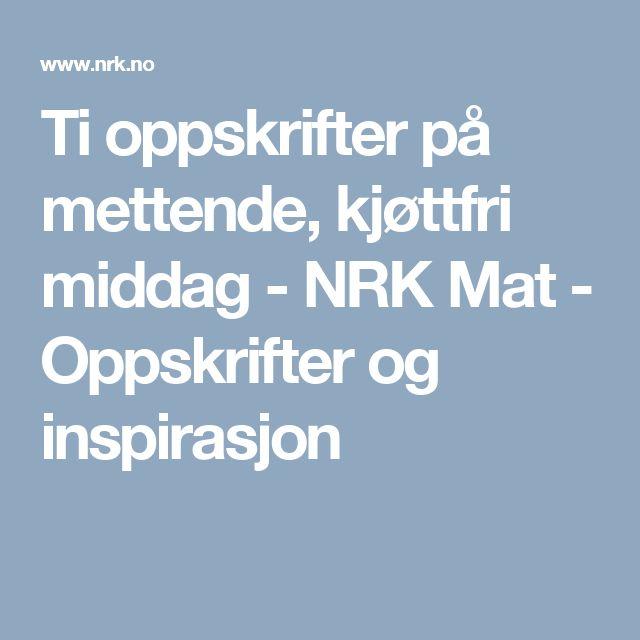 Ti oppskrifter på mettende, kjøttfri middag - NRK Mat - Oppskrifter og inspirasjon