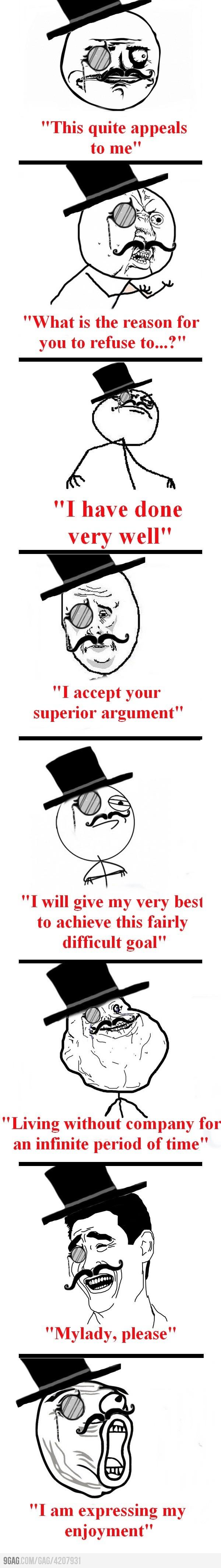 Memes like a sir..Or a lady, my good fellow..