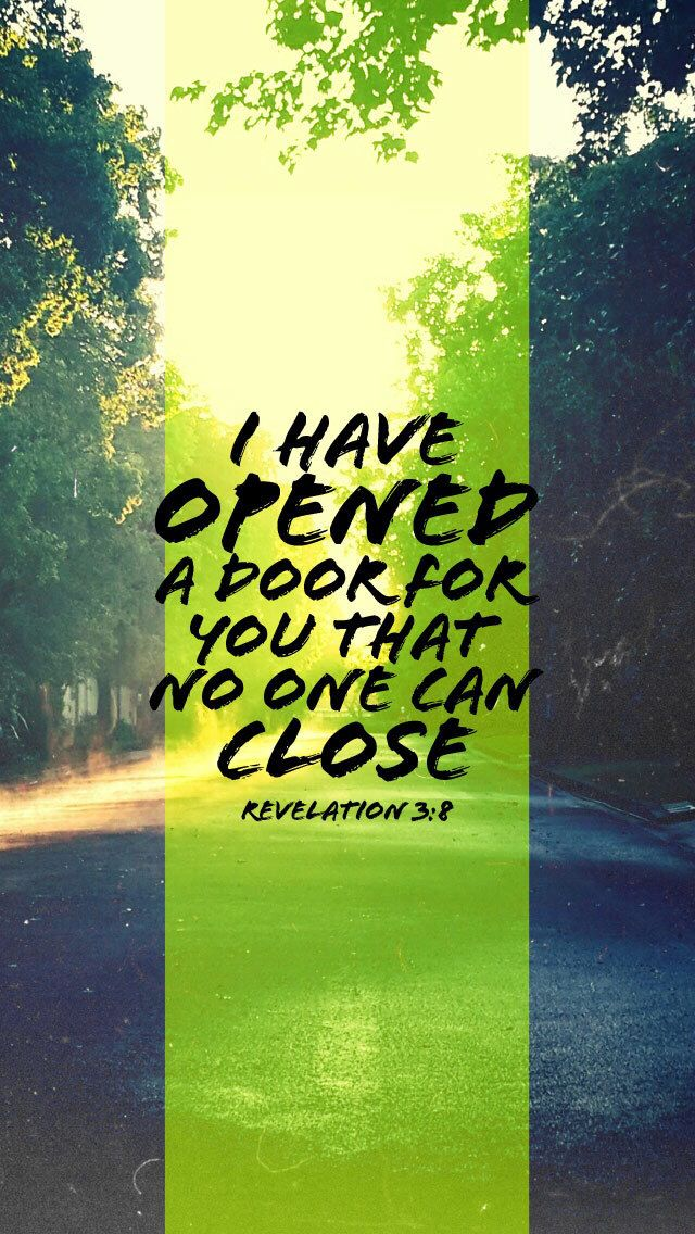 Revelation 3:8 New International Version (NIV) 8 I know your deeds. See, I have placed before you an open door that no one can shut. I know that you have little strength, yet you have kept my word and have not denied my name.
