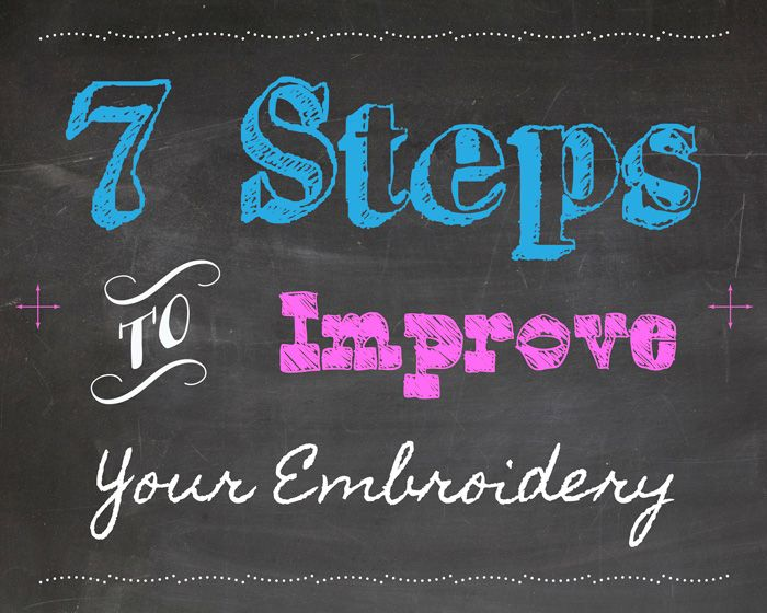 Here are 7 things you can do now to improve your next embroidery project.
